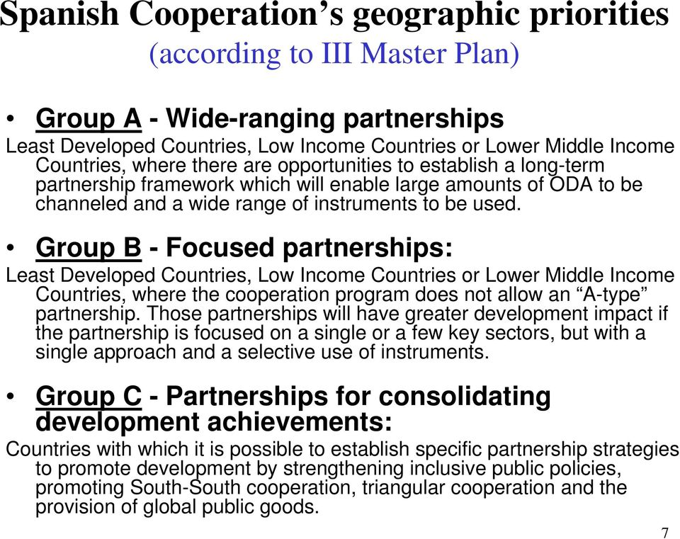 Group B - Focused partnerships: Least Developed Countries, Low Income Countries or Lower Middle Income Countries, where the cooperation program does not allow an A-type partnership.