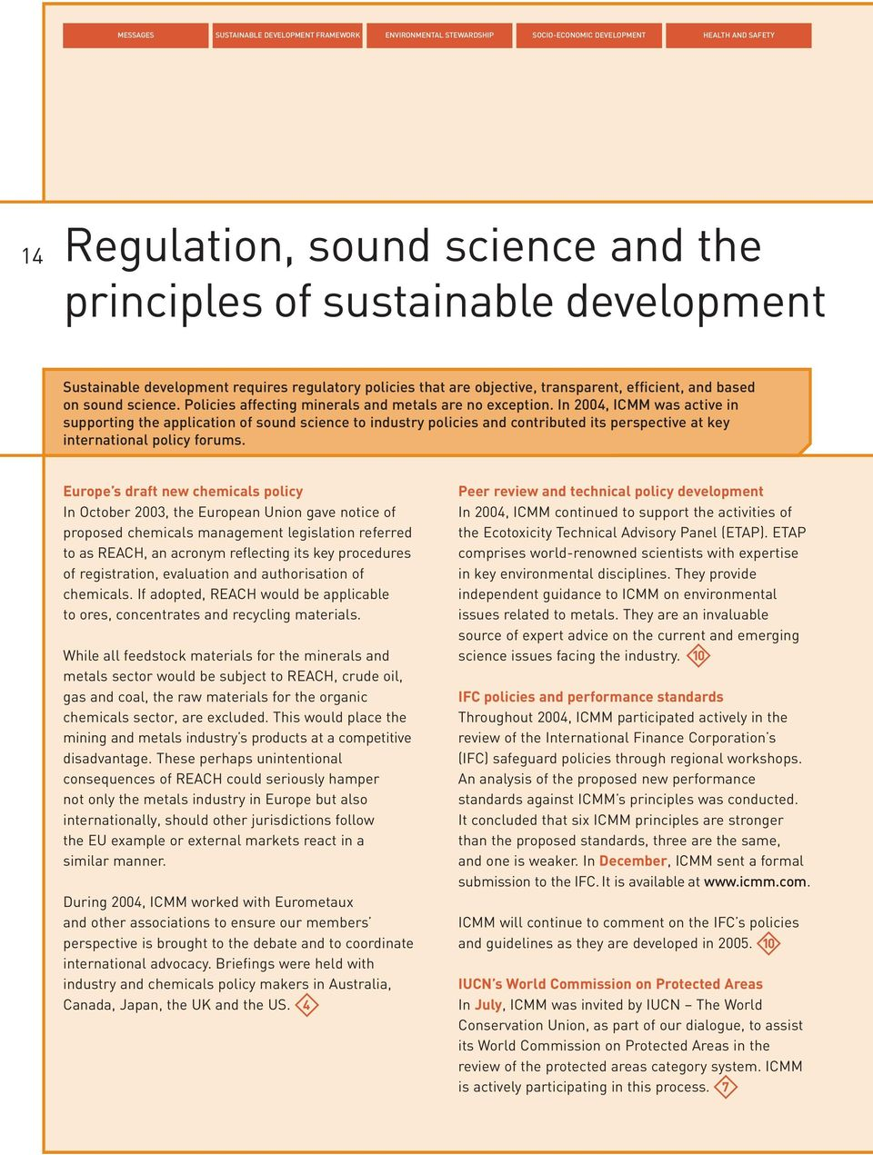 In 2004, ICMM was active in supporting the application of sound science to industry policies and contributed its perspective at key international policy forums.