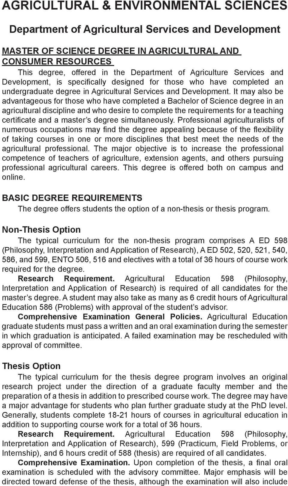 It may also be advantageous for those who have completed a Bachelor of Science degree in an agricultural discipline and who desire to complete the requirements for a teaching certificate and a master