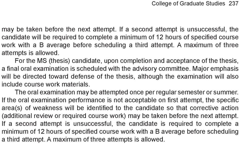 A maximum of three attempts is allowed. For the MS (thesis) candidate, upon completion and acceptance of the thesis, a final oral examination is scheduled with the advisory committee.