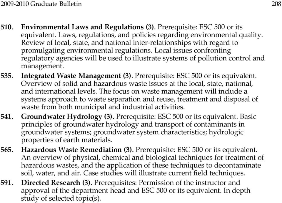 Local issues confronting regulatory agencies will be used to illustrate systems of pollution control and management. 535. Integrated Waste Management (3). Prerequisite: ESC 500 or its equivalent.