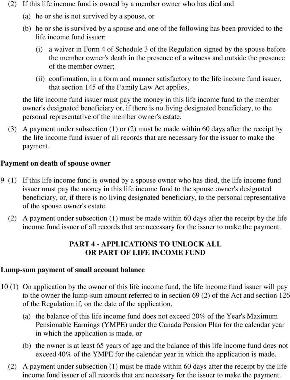 the member owner; (ii) confirmation, in a form and manner satisfactory to the life income fund issuer, that section 145 of the Family Law Act applies, the life income fund issuer must pay the money