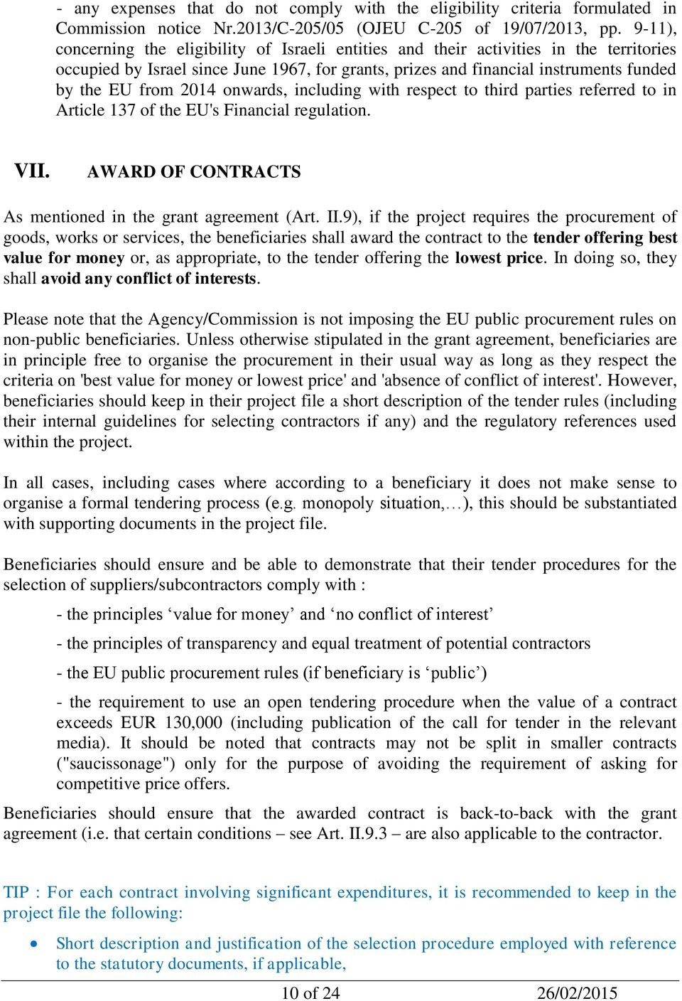 2014 onwards, including with respect to third parties referred to in Article 137 of the EU's Financial regulation. VII. AWARD OF CONTRACTS As mentioned in the grant agreement (Art. II.