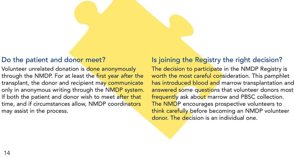 If both the patient and donor wish to meet after that time, and if circumstances allow, NMDP coordinators may assist in the process. Is joining the Registry the right decision?