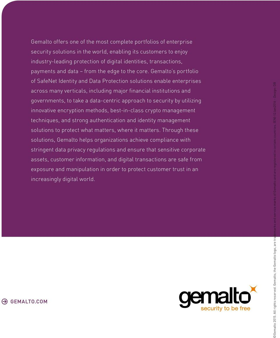Gemalto s portfolio of SafeNet Identity and Data Protection solutions enable enterprises across many verticals, including major financial institutions and governments, to take a data-centric approach