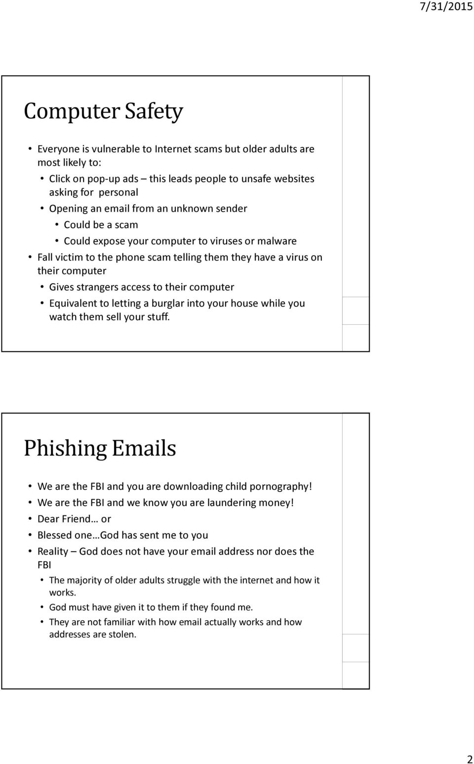 Equivalent to letting a burglar into your house while you watch them sell your stuff. Phishing Emails We are the FBI and you are downloading child pornography!