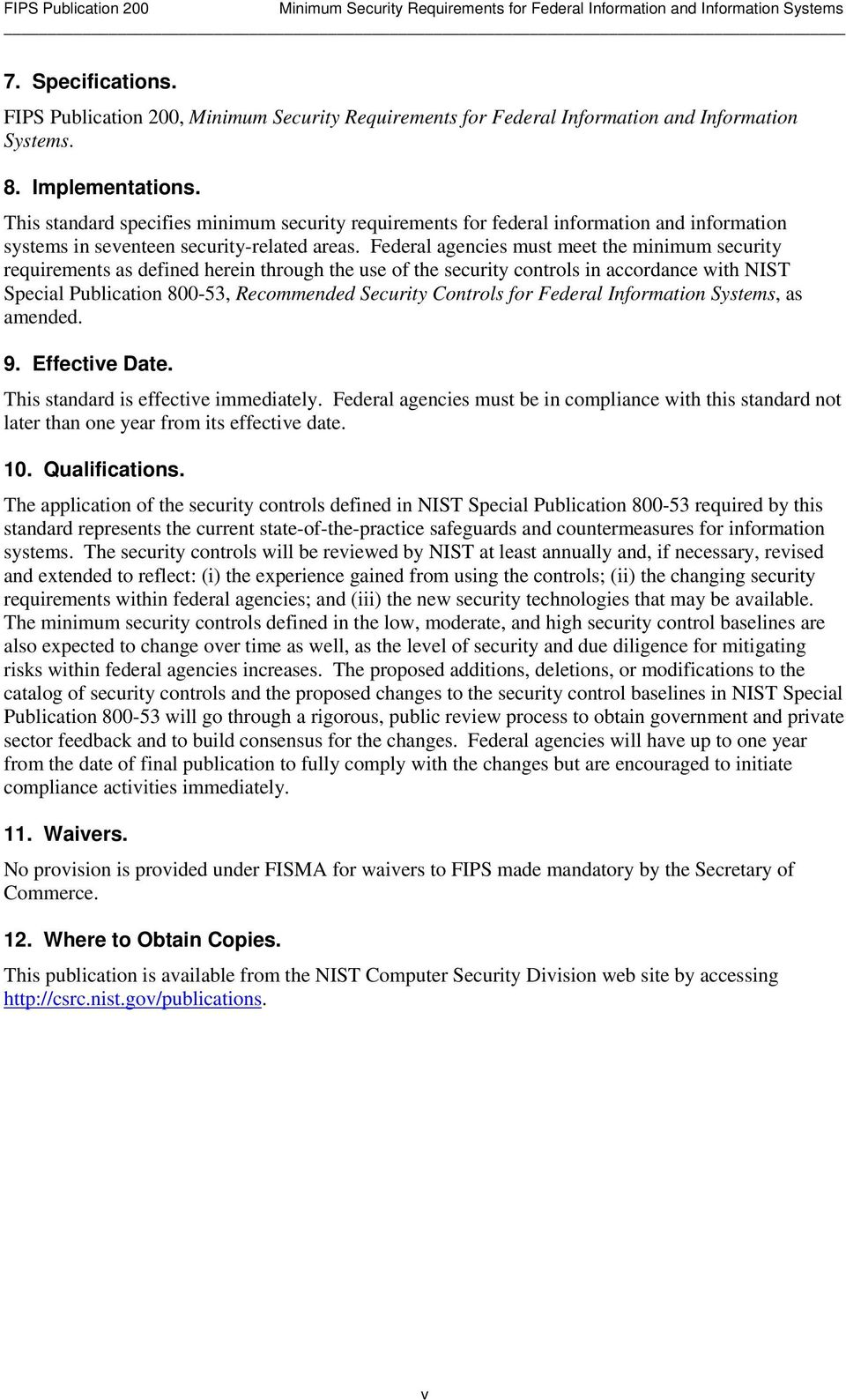 Federal agencies must meet the minimum security requirements as defined herein through the use of the security controls in accordance with NIST Special Publication 800-53, Recommended Security