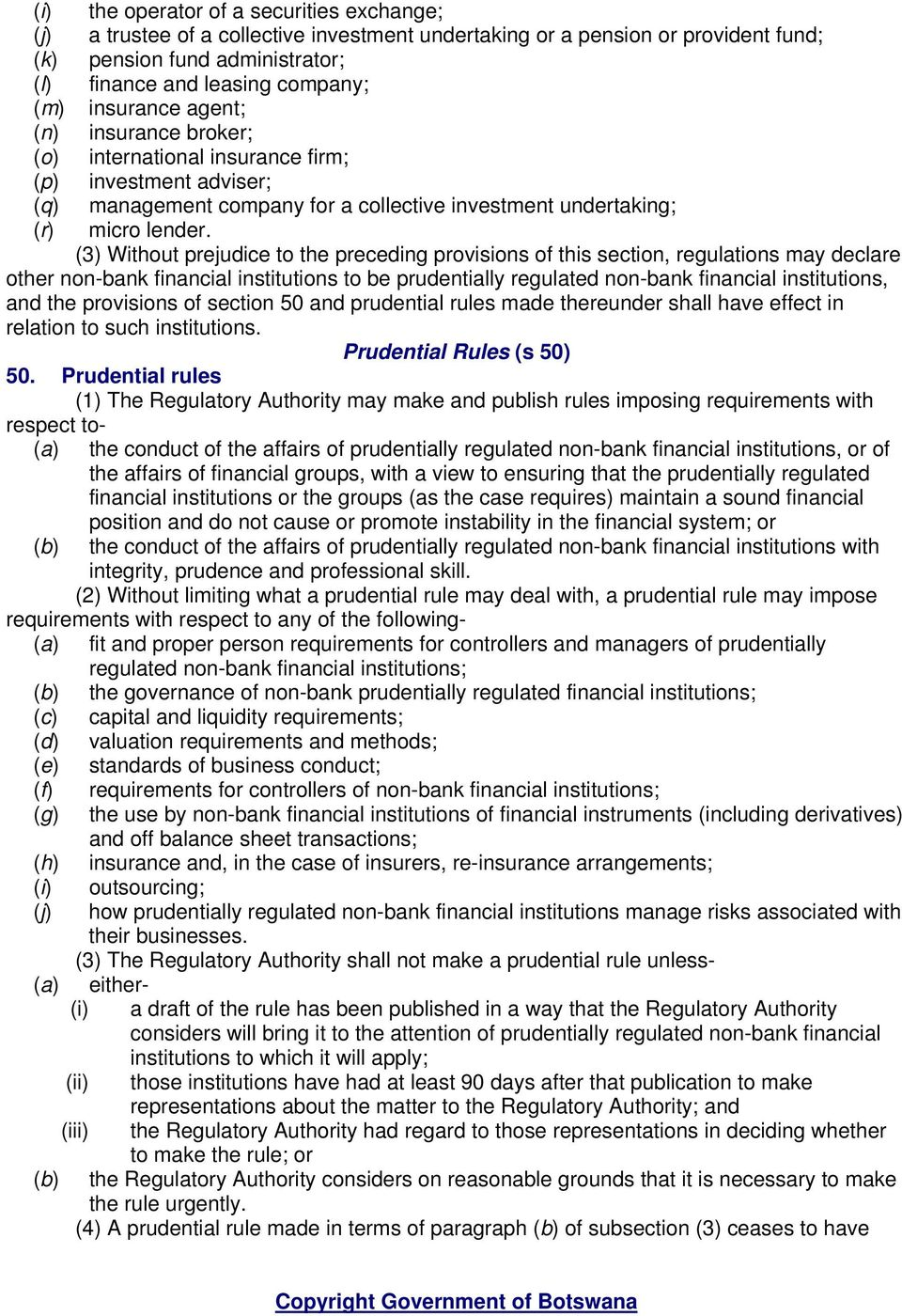 (3) Without prejudice to the preceding provisions of this section, regulations may declare other non-bank financial institutions to be prudentially regulated non-bank financial institutions, and the