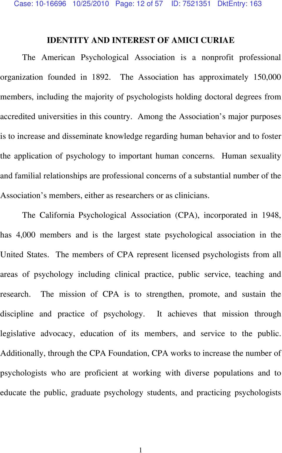 Among the Association s major purposes is to increase and disseminate knowledge regarding human behavior and to foster the application of psychology to important human concerns.