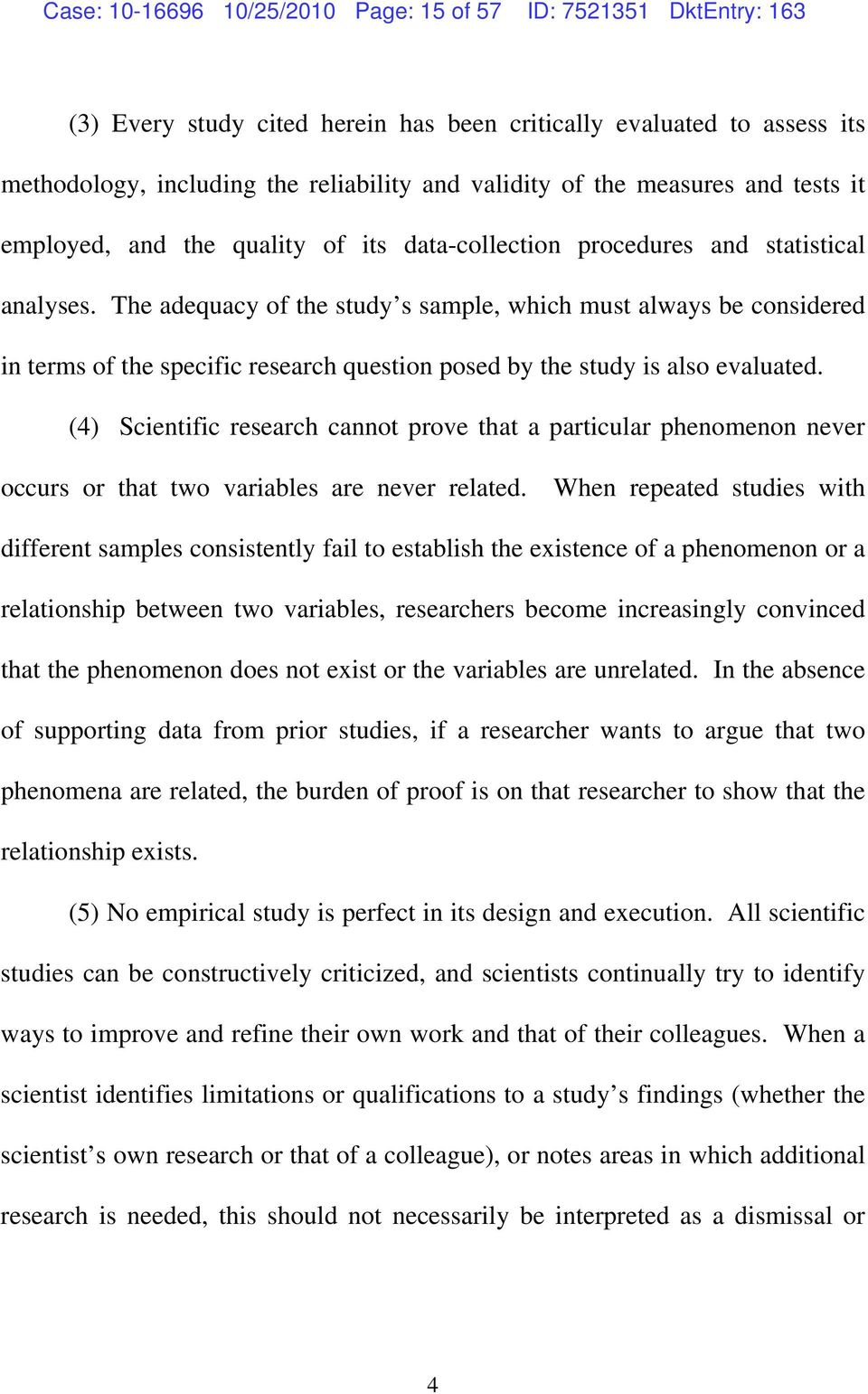 The adequacy of the study s sample, which must always be considered in terms of the specific research question posed by the study is also evaluated.