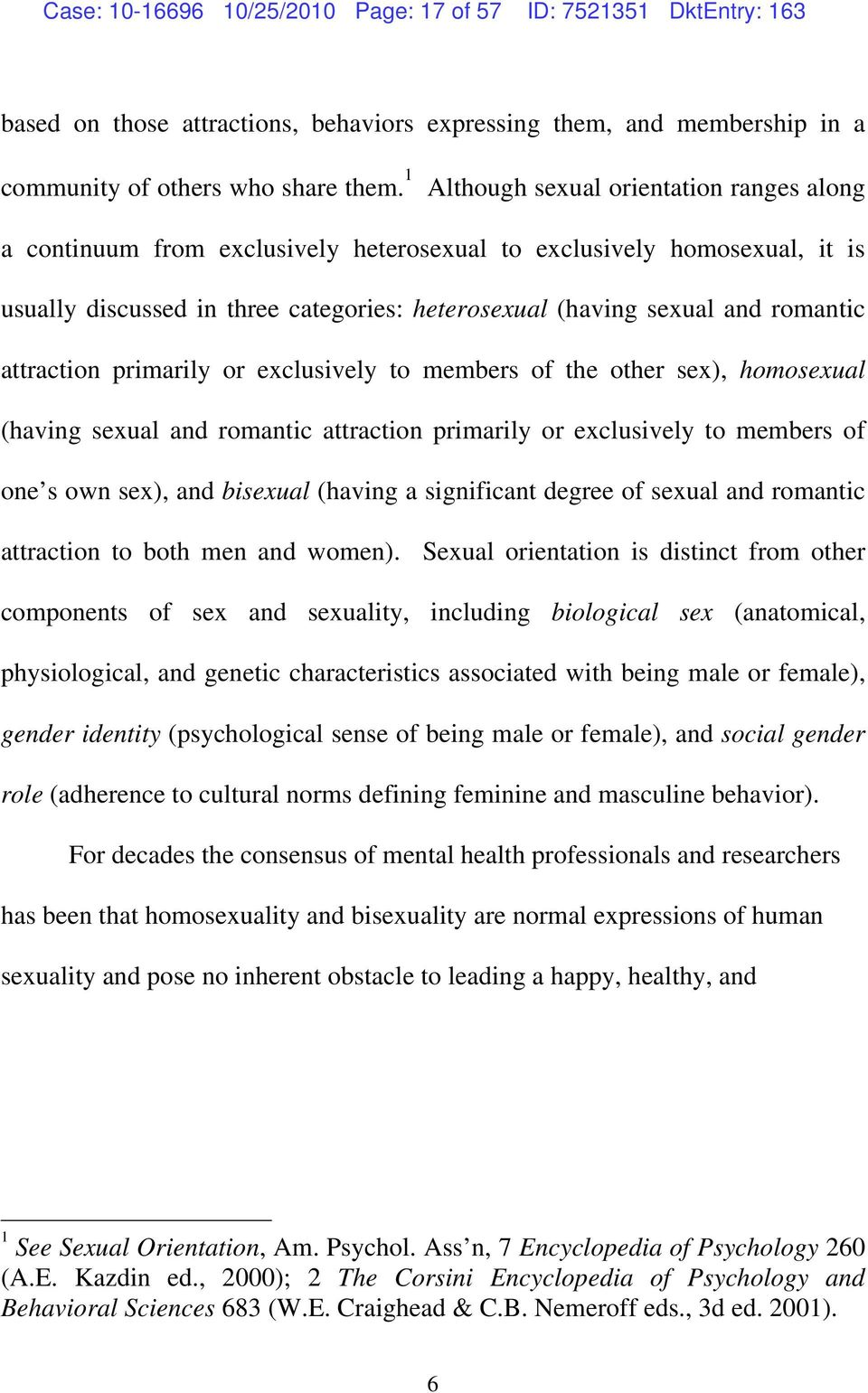 attraction primarily or exclusively to members of the other sex), homosexual (having sexual and romantic attraction primarily or exclusively to members of one s own sex), and bisexual (having a