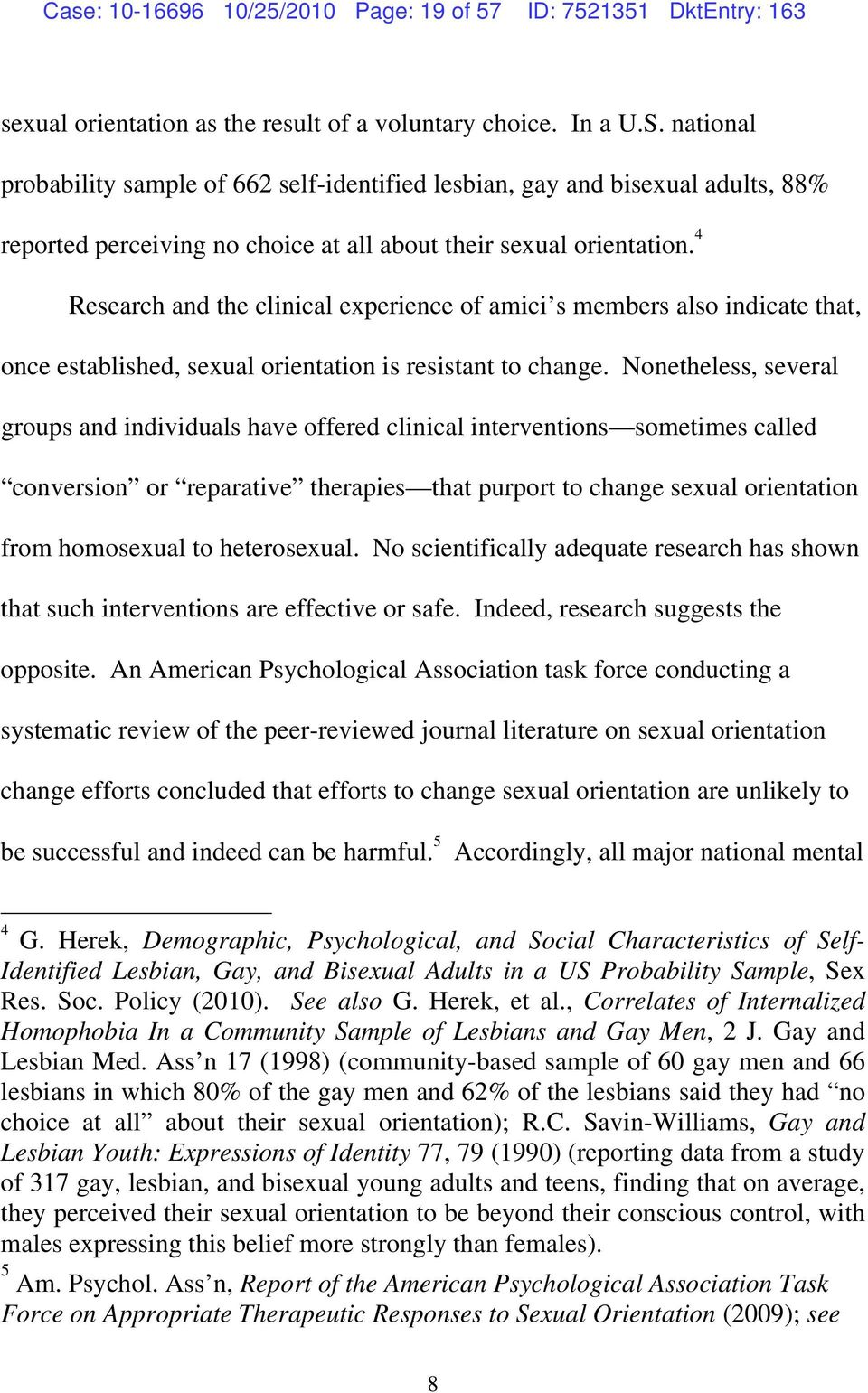 4 Research and the clinical experience of amici s members also indicate that, once established, sexual orientation is resistant to change.