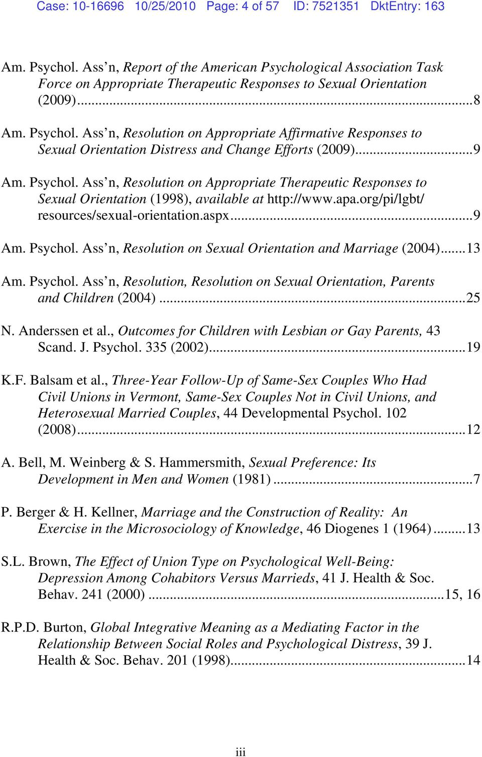 ..9 Am. Psychol. Ass n, Resolution on Appropriate Therapeutic Responses to Sexual Orientation (1998), available at http://www.apa.org/pi/lgbt/ resources/sexual-orientation.aspx...9 Am. Psychol. Ass n, Resolution on Sexual Orientation and Marriage (2004).
