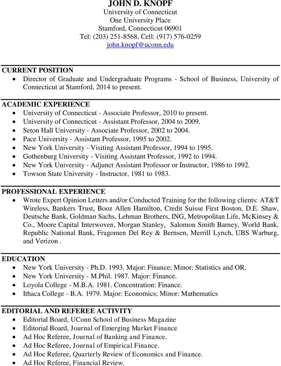 ACADEMIC EXPERIENCE University of Connecticut - Associate Professor, 2010 to present. University of Connecticut - Assistant Professor, 2004 to 2009.