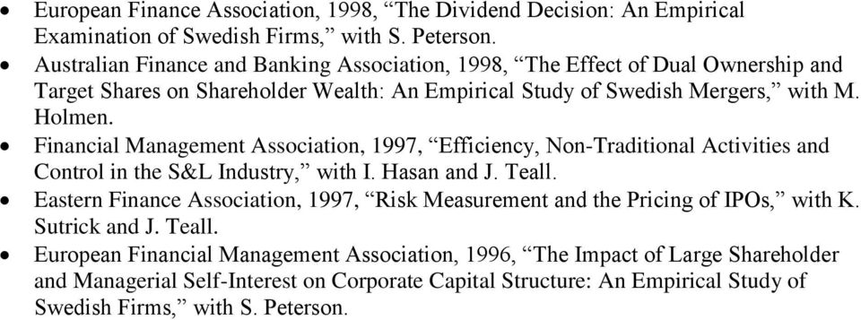 Financial Management Association, 1997, Efficiency, Non-Traditional Activities and Control in the S&L Industry, with I. Hasan and J. Teall.