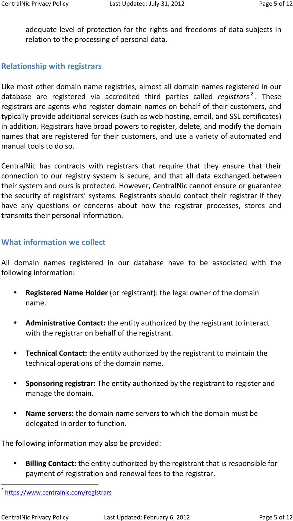 These registrars are agents who register domain names on behalf of their customers, and typically provide additional services (such as web hosting, email, and SSL certificates) in addition.