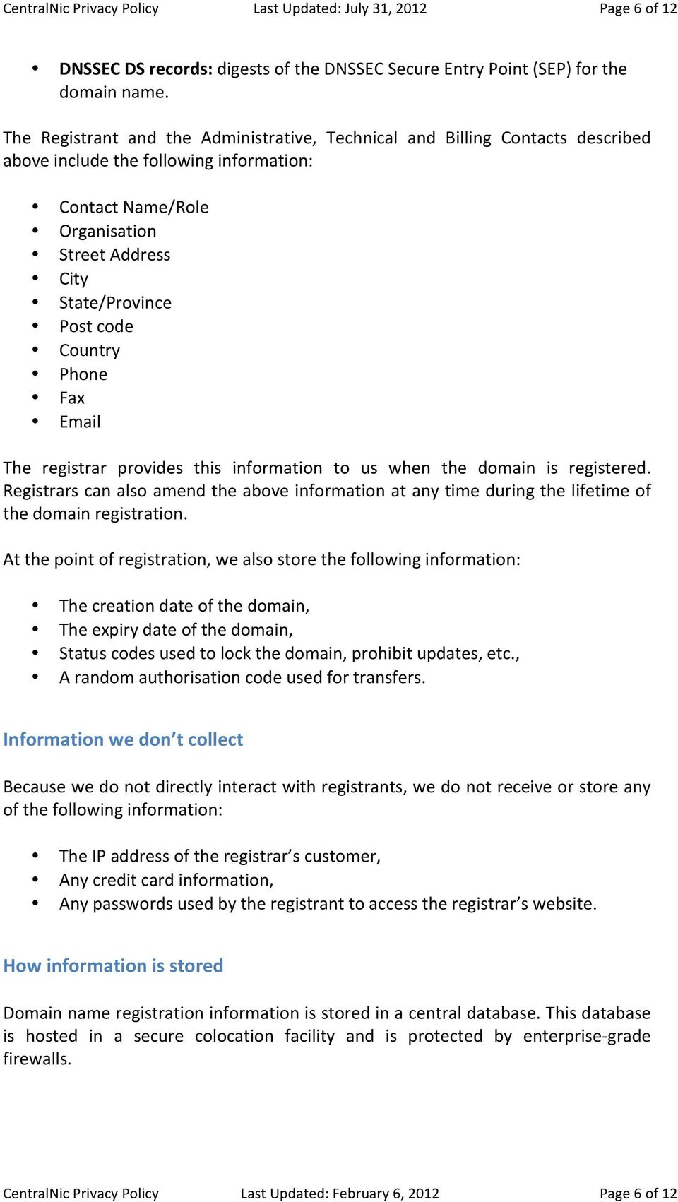 Country Phone Fax Email The registrar provides this information to us when the domain is registered.