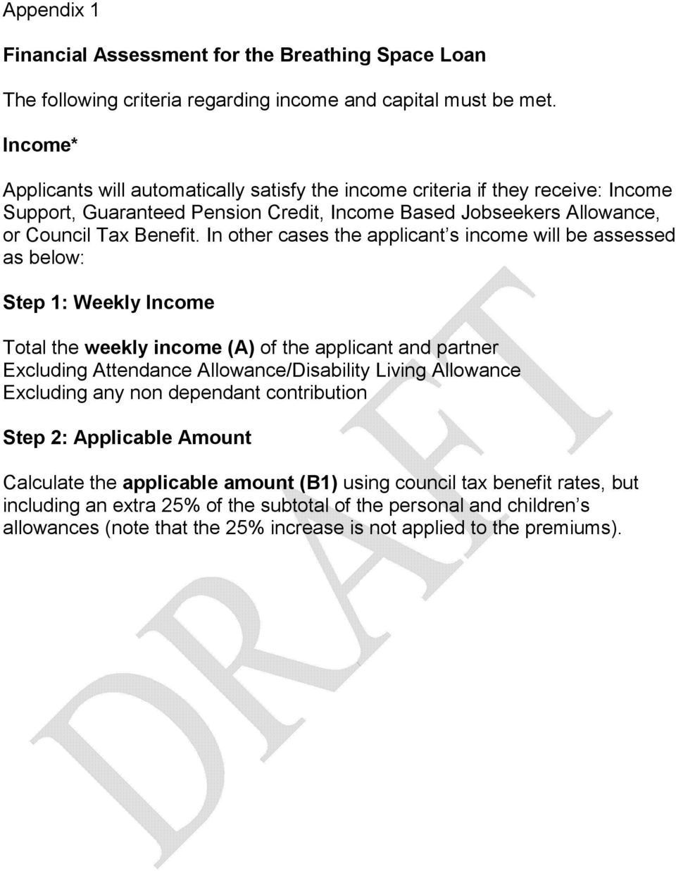 In other cases the applicant s income will be assessed as below: Step 1: Weekly Income Total the weekly income (A) of the applicant and partner Excluding Attendance Allowance/Disability Living