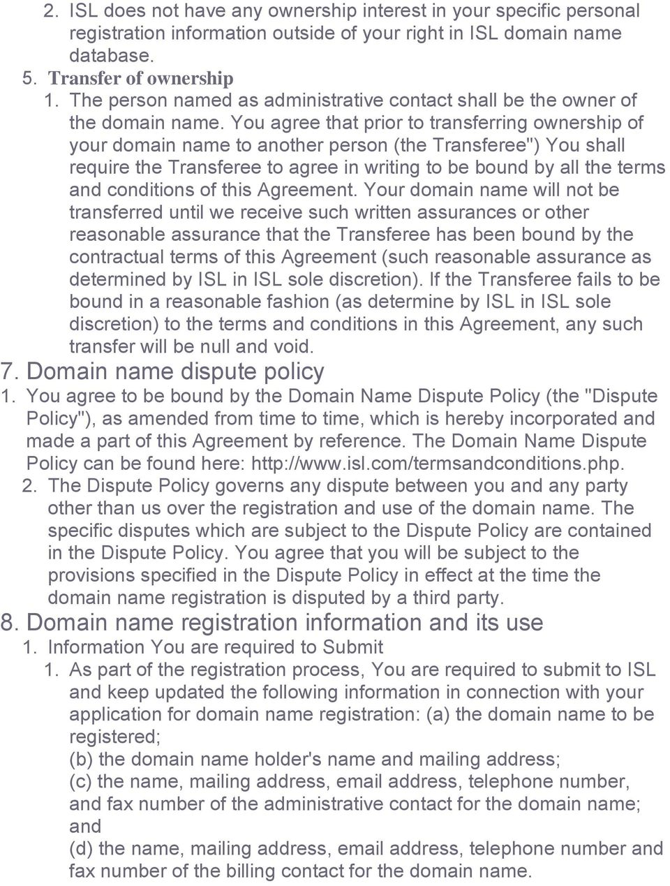 "You agree that prior to transferring ownership of your domain name to another person (the Transferee"") You shall require the Transferee to agree in writing to be bound by all the terms and conditions"