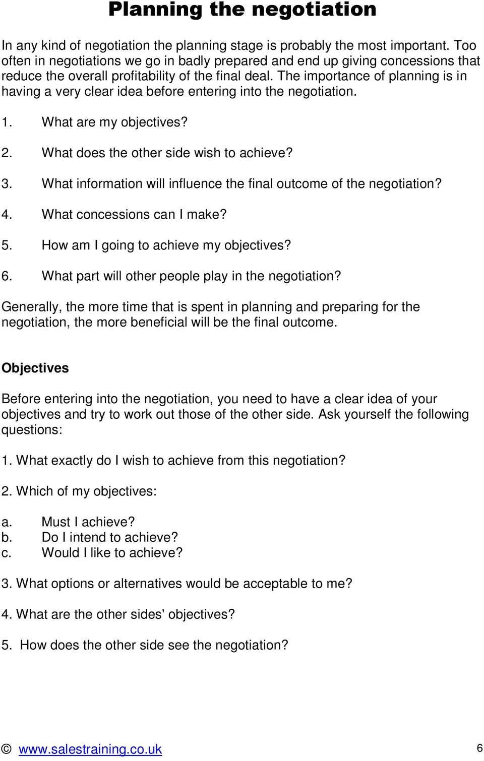 The importance of planning is in having a very clear idea before entering into the negotiation. 1. What are my objectives? 2. What does the other side wish to achieve? 3.