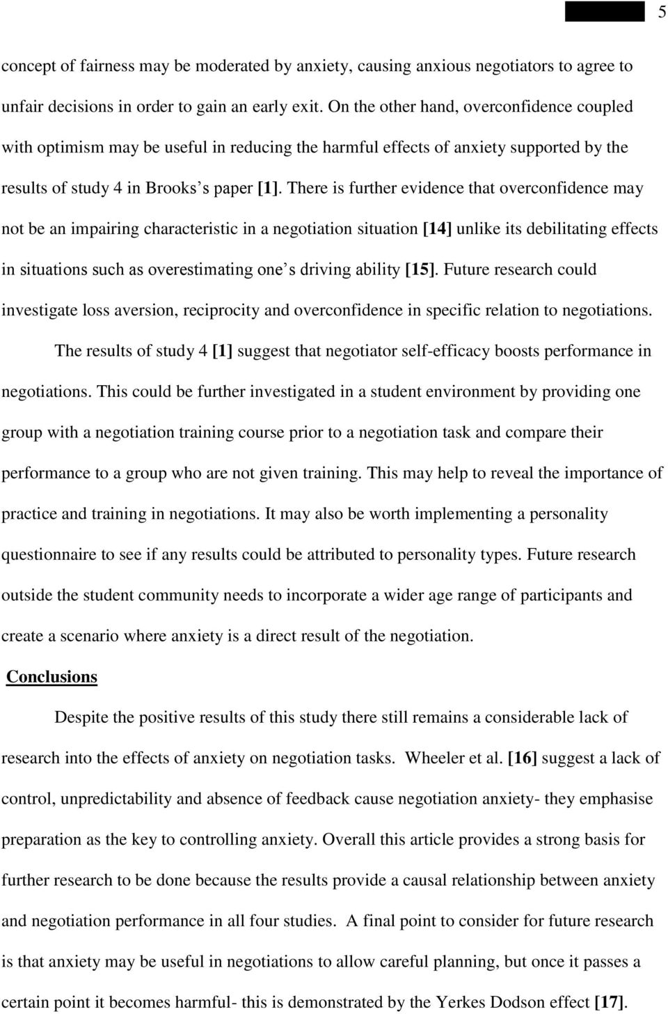 There is further evidence that overconfidence may not be an impairing characteristic in a negotiation situation [14] unlike its debilitating effects in situations such as overestimating one s driving
