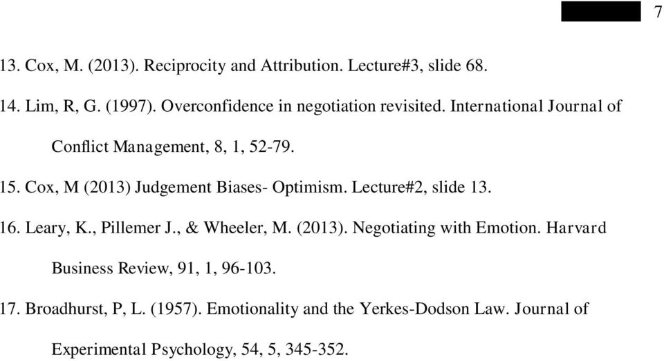 Cox, M (2013) Judgement Biases- Optimism. Lecture#2, slide 13. 16. Leary, K., Pillemer J., & Wheeler, M. (2013). Negotiating with Emotion.