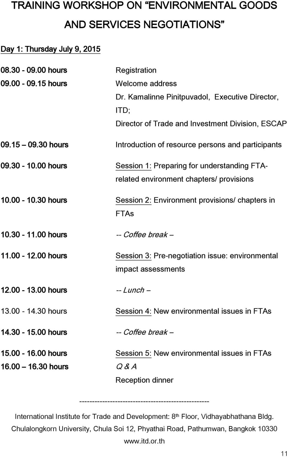 00 hours Session 1: Preparing for understanding FTArelated environment chapters/ provisions 10.00-10.30 hours Session 2: Environment provisions/ chapters in FTAs 10.30-11.00 hours -- Coffee break 11.