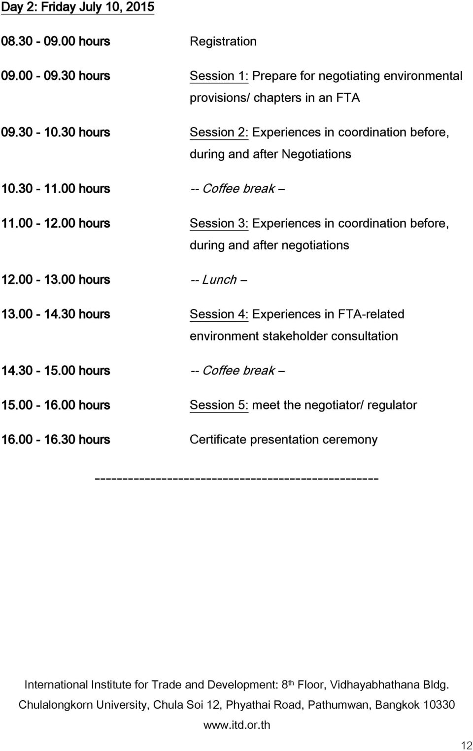 00 hours Session 3: Experiences in coordination before, during and after negotiations 12.00-13.00 hours -- Lunch 13.00-14.