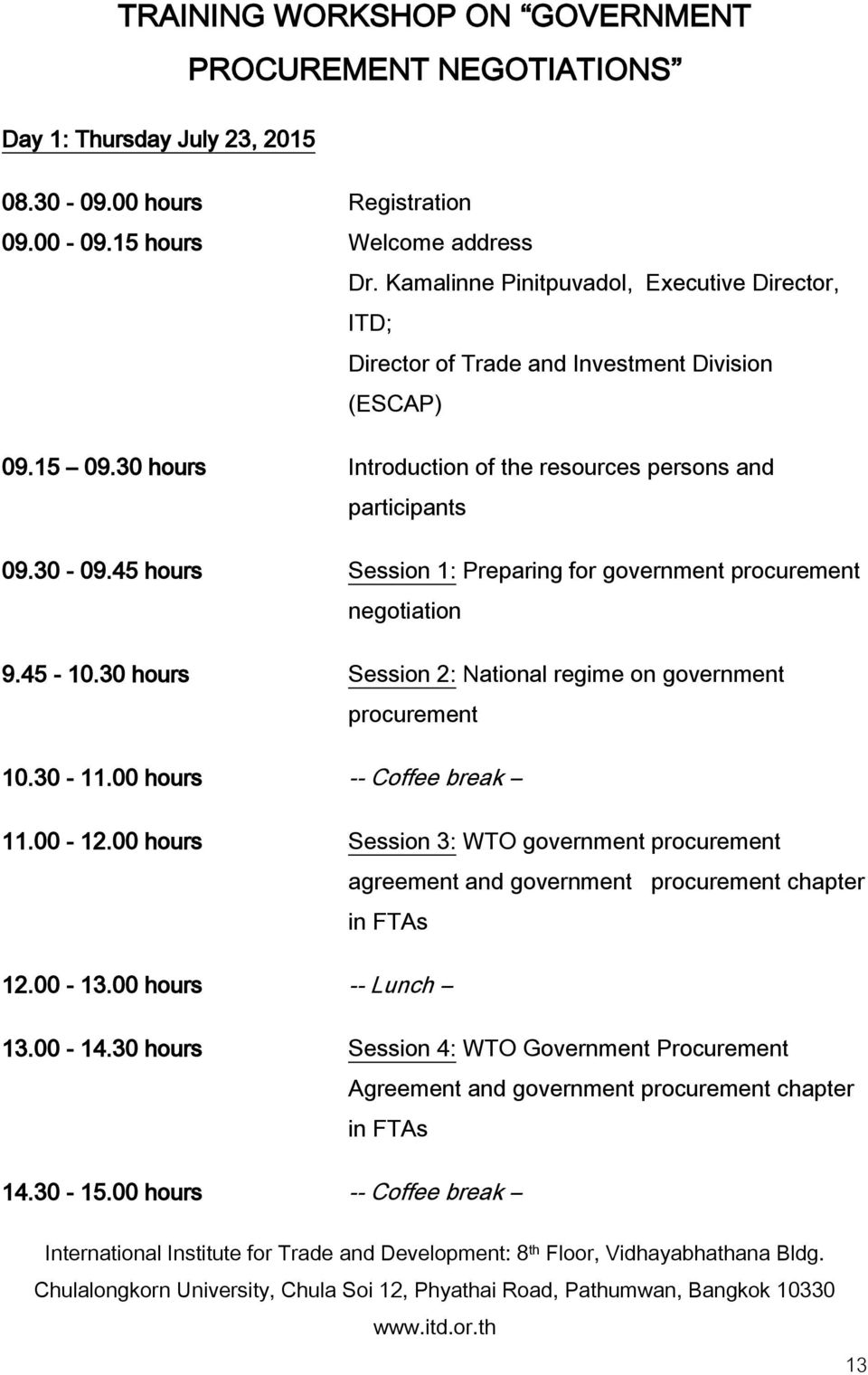45 hours Session 1: Preparing for government procurement negotiation 9.45-10.30 hours Session 2: National regime on government procurement 10.30-11.00 hours -- Coffee break 11.00-12.
