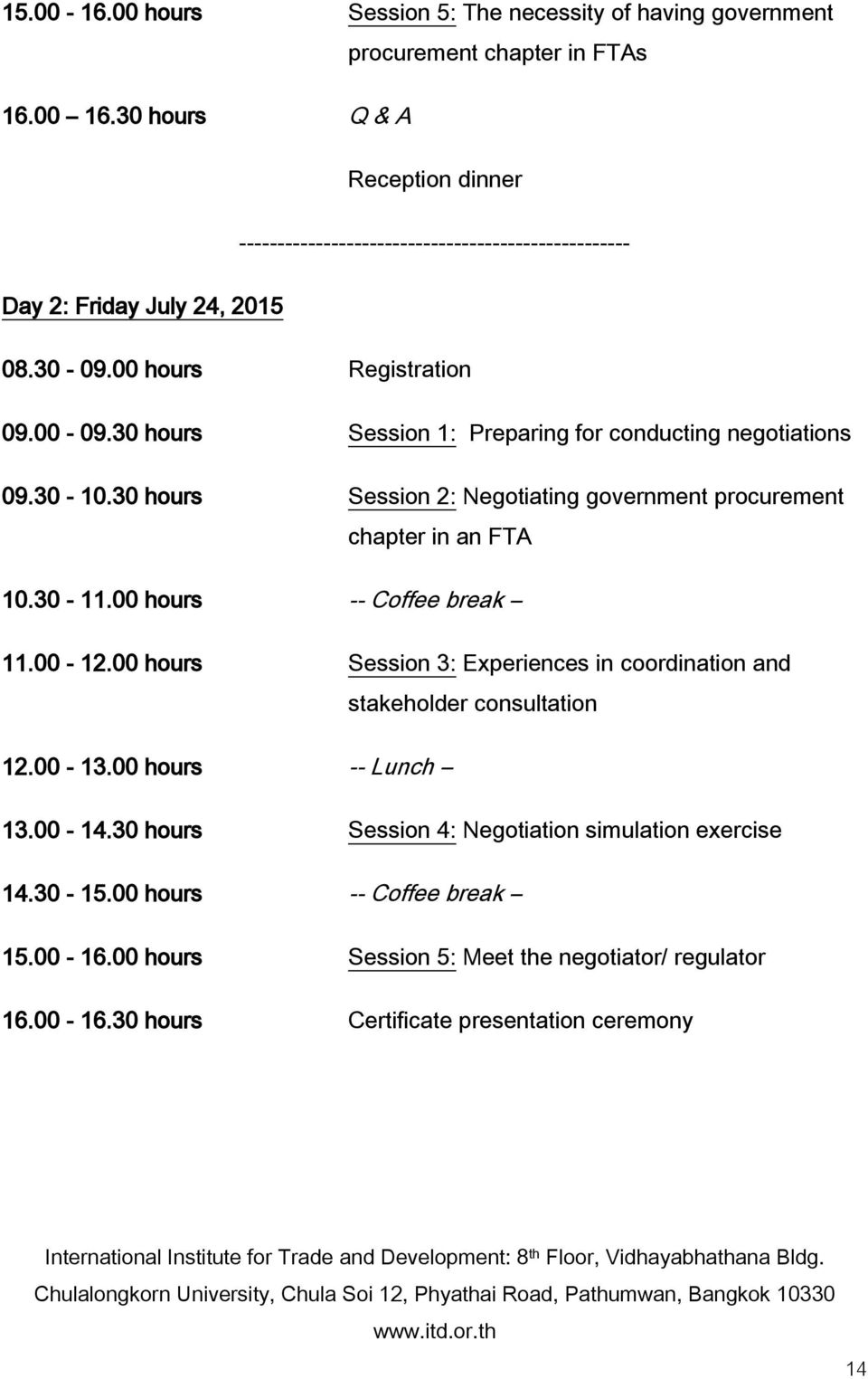 30 hours Session 1: Preparing for conducting negotiations 09.30-10.30 hours Session 2: Negotiating government procurement chapter in an FTA 10.30-11.00 hours -- Coffee break 11.