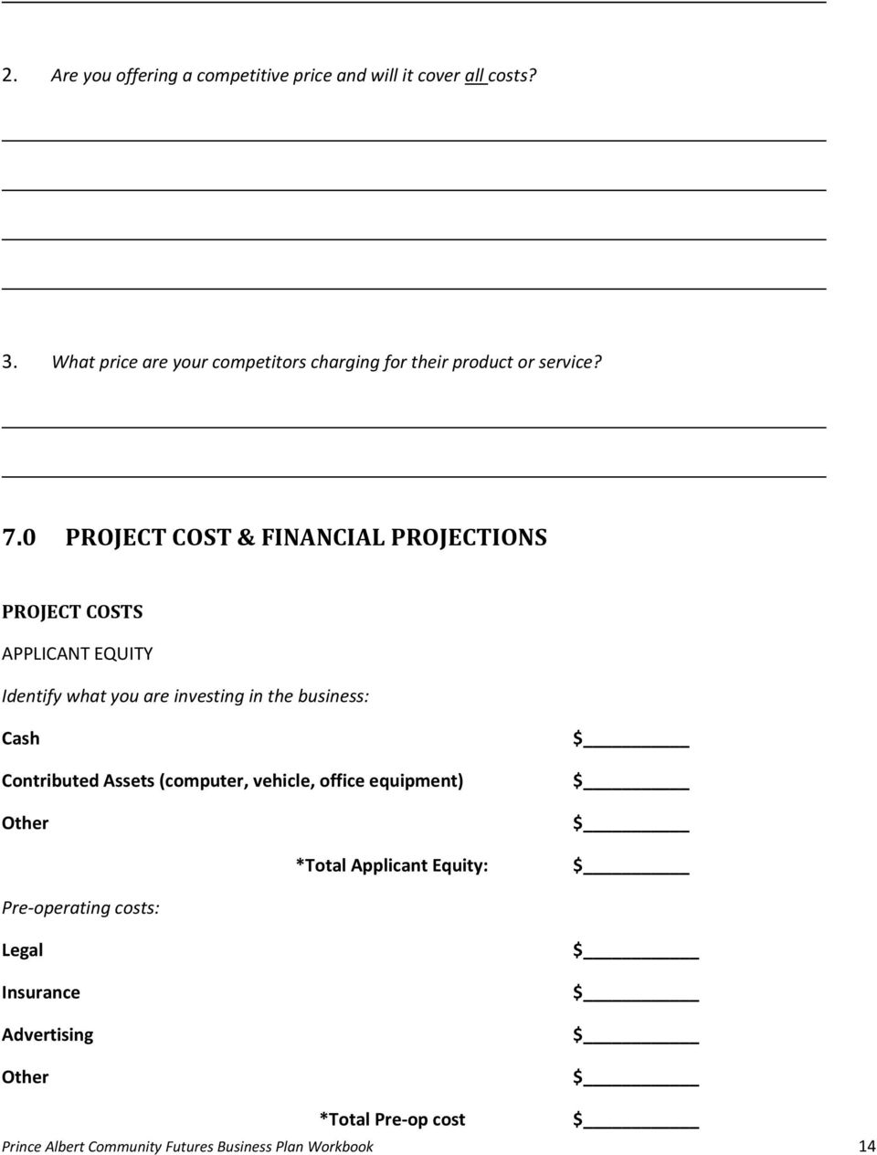 0 PROJECT COST & FINANCIAL PROJECTIONS PROJECT COSTS APPLICANT EQUITY Identify what you are investing in the business: Cash