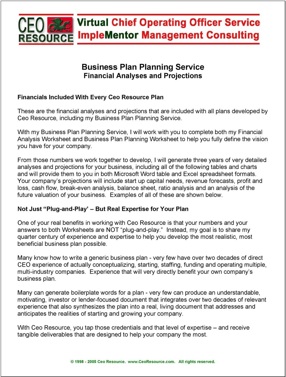 With my Business Plan Planning Service, I will work with you to complete both my Financial Analysis Worksheet and Business Plan Planning Worksheet to help you fully define the vision you have for