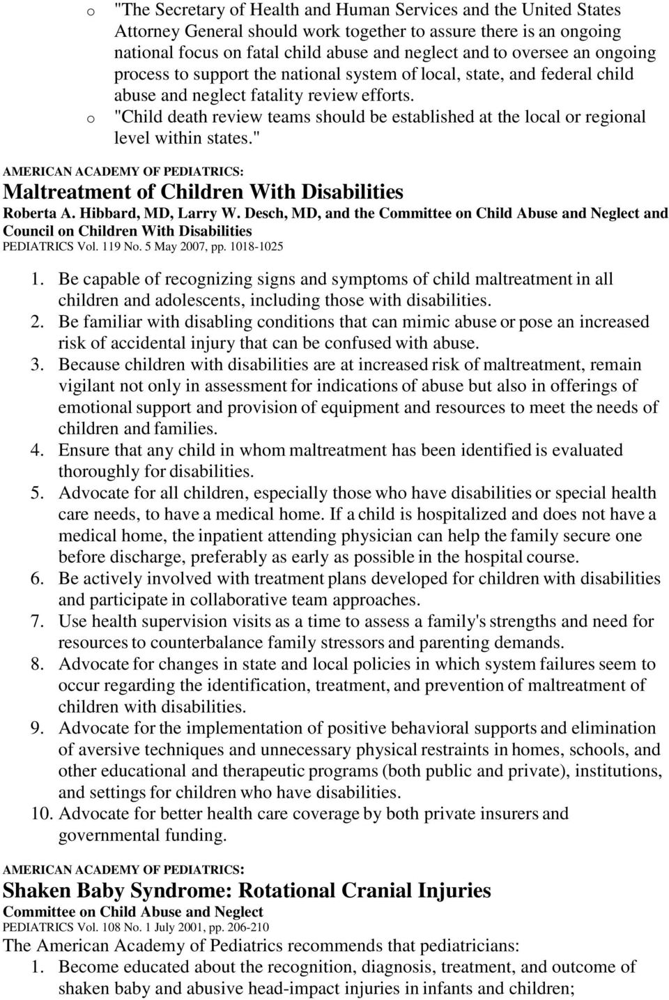 """Child death review teams should be established at the local or regional level within states."" Maltreatment of Children With Disabilities Roberta A. Hibbard, MD, Larry W."