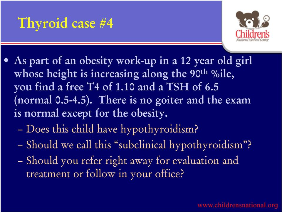 There is no goiter and the exam is normal except for the obesity. Does this child have hypothyroidism?