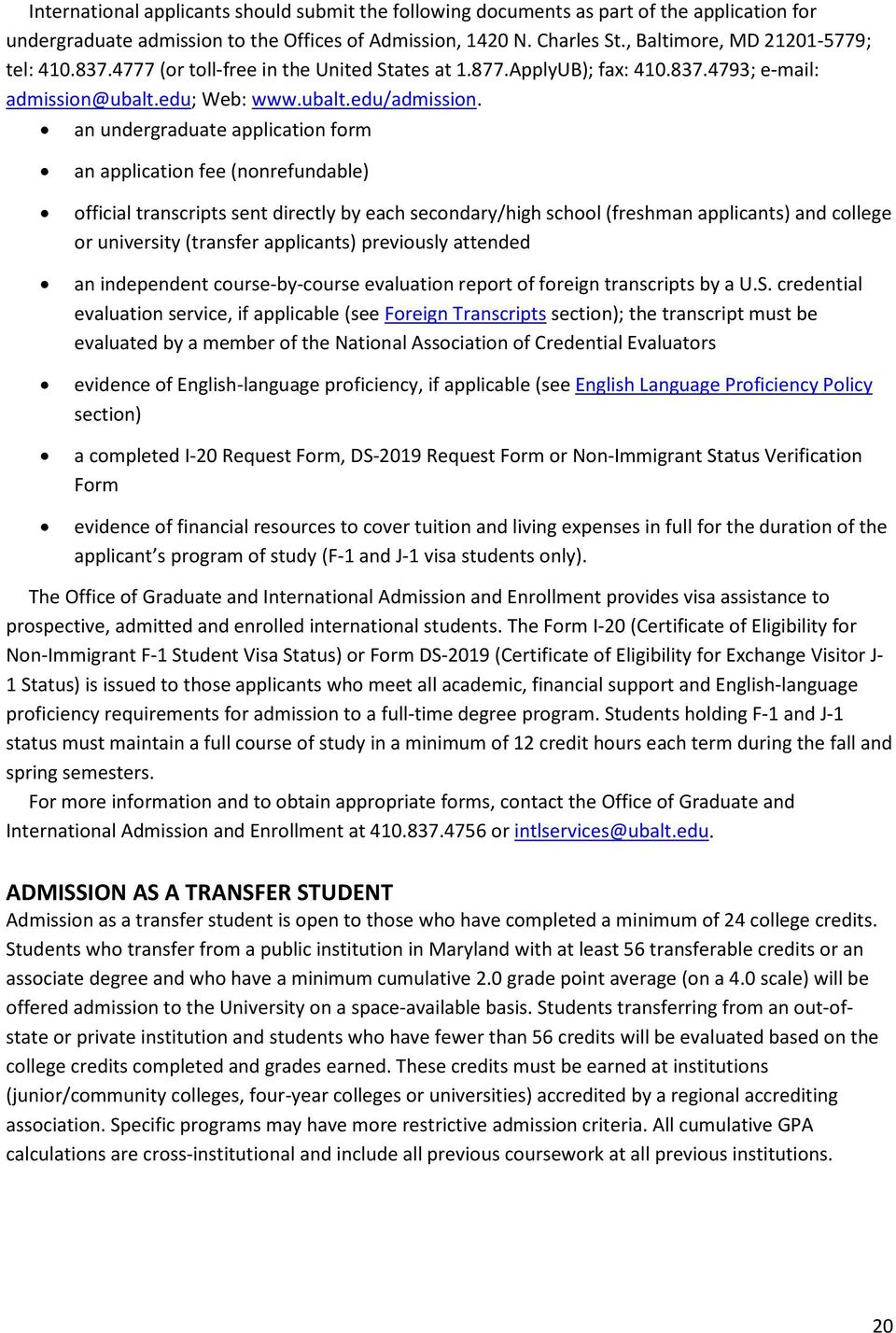 an undergraduate application form an application fee (nonrefundable) official transcripts sent directly by each secondary/high school (freshman applicants) and college or university (transfer