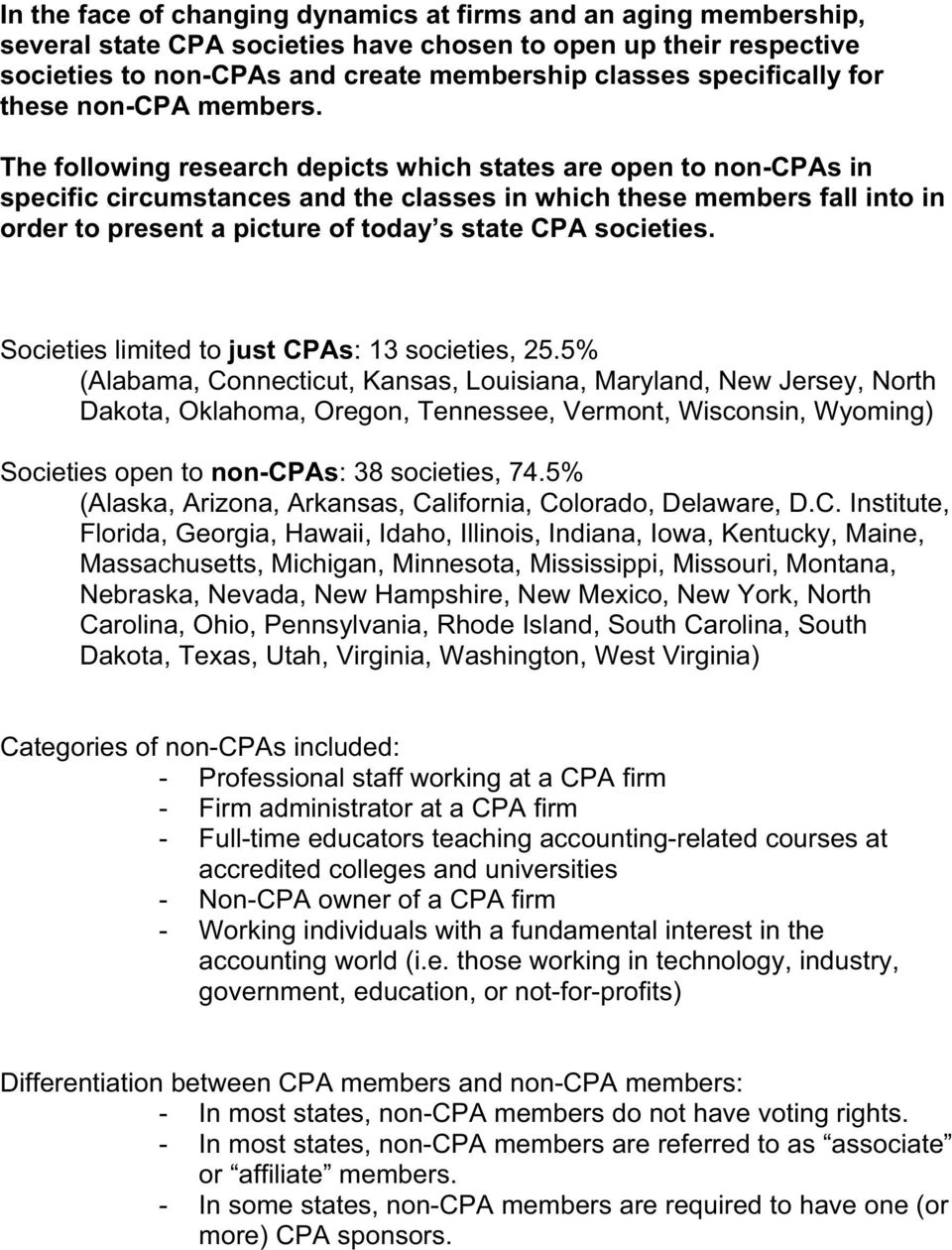 The following research depicts which states are open to non-cpas in specific circumstances and the classes in which these members fall into in order to present a picture of today s state CPA