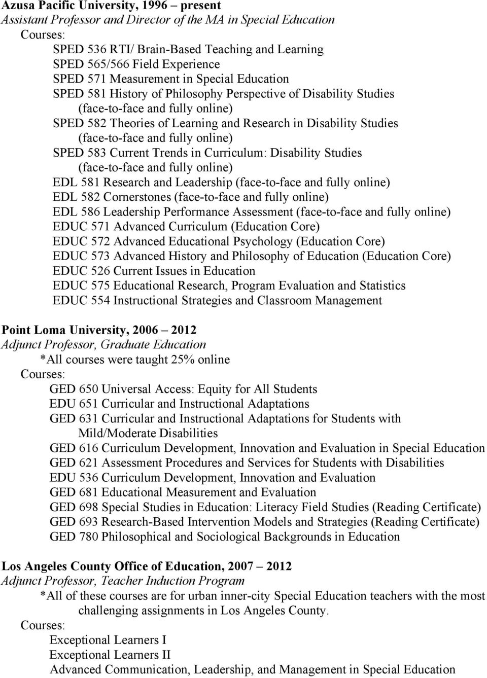 Curriculum: Disability Studies EDL 581 Research and Leadership EDL 582 Cornerstones EDL 586 Leadership Performance Assessment EDUC 571 Advanced Curriculum (Education Core) EDUC 572 Advanced