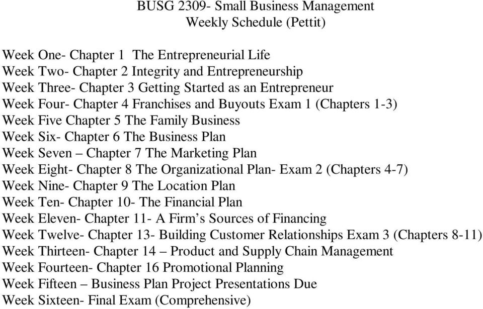 Week Eight- Chapter 8 The Organizational Plan- Exam 2 (Chapters 4-7) Week Nine- Chapter 9 The Location Plan Week Ten- Chapter 10- The Financial Plan Week Eleven- Chapter 11- A Firm s Sources of