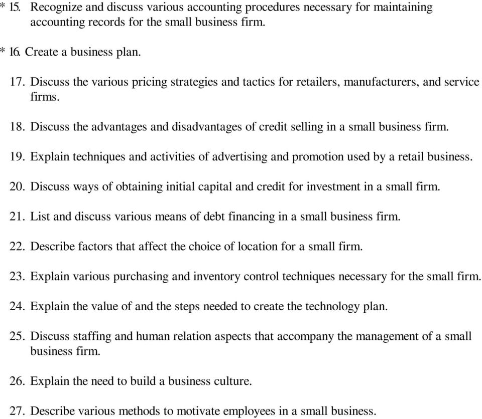 Explain techniques and activities of advertising and promotion used by a retail business. 20. Discuss ways of obtaining initial capital and credit for investment in a small firm. 21.