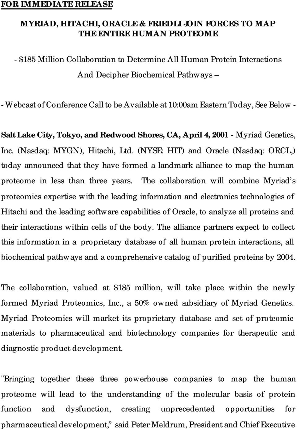 (Nasdaq: MYGN), Hitachi, Ltd. (NYSE: HIT) and Oracle (Nasdaq: ORCL,) today announced that they have formed a landmark alliance to map the human proteome in less than three years.