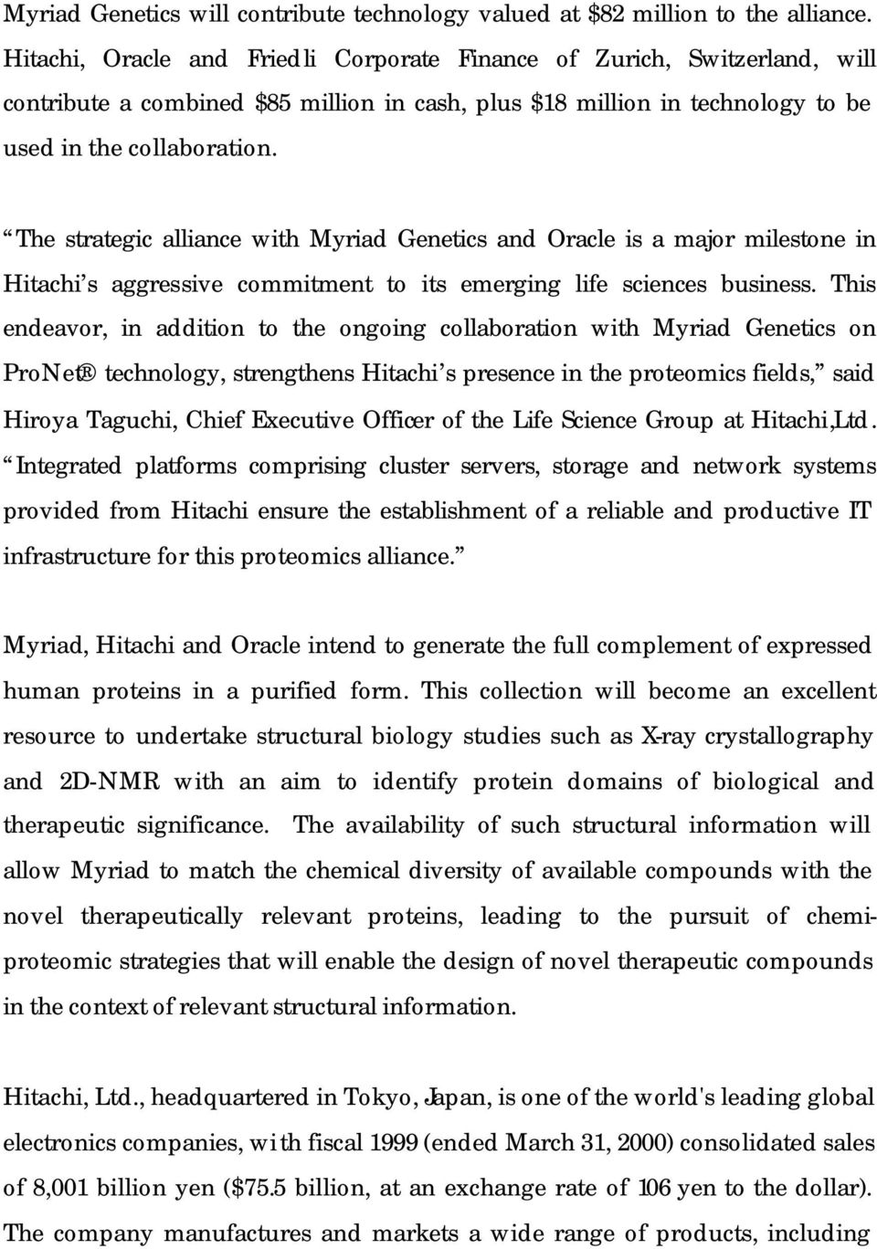 The strategic alliance with Myriad Genetics and Oracle is a major milestone in Hitachi s aggressive commitment to its emerging life sciences business.