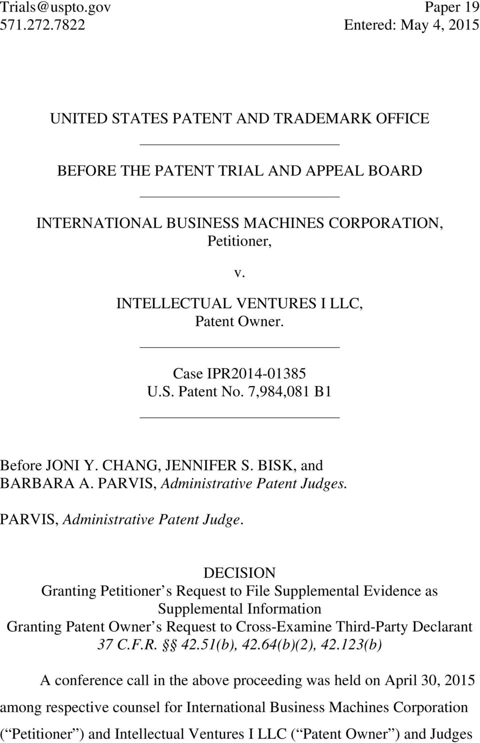 INTELLECTUAL VENTURES I LLC, Patent Owner. Case IPR2014-01385 U.S. Patent No. 7,984,081 B1 Before JONI Y. CHANG, JENNIFER S. BISK, and BARBARA A. PARVIS, Administrative Patent Judges.
