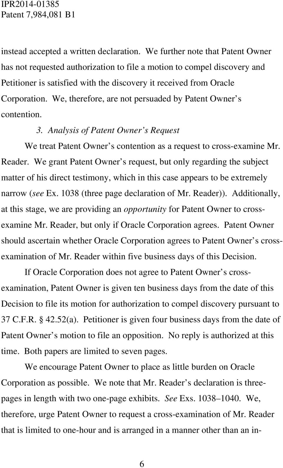 We, therefore, are not persuaded by Patent Owner s contention. 3. Analysis of Patent Owner s Request We treat Patent Owner s contention as a request to cross-examine Mr. Reader.