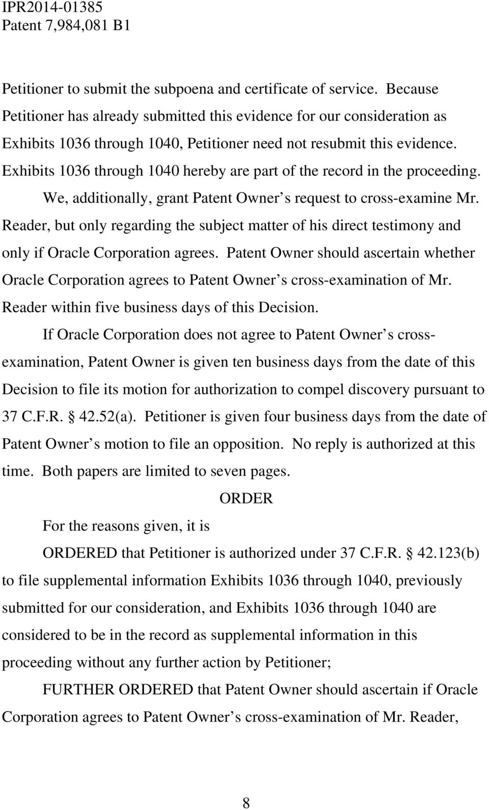 Exhibits 1036 through 1040 hereby are part of the record in the proceeding. We, additionally, grant Patent Owner s request to cross-examine Mr.