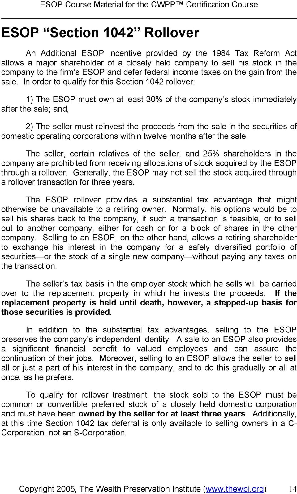 In order to qualify for this Section 1042 rollover: 1) The ESOP must own at least 30% of the company s stock immediately after the sale; and, 2) The seller must reinvest the proceeds from the sale in