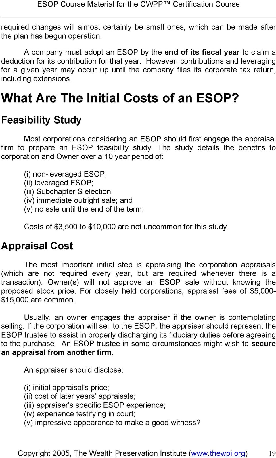 However, contributions and leveraging for a given year may occur up until the company files its corporate tax return, including extensions. What Are The Initial Costs of an ESOP?