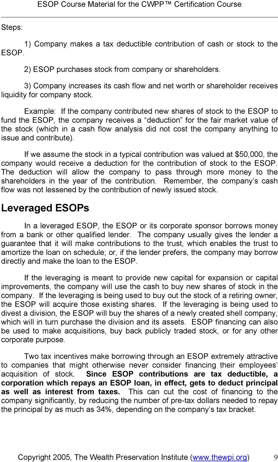 Example: If the company contributed new shares of stock to the ESOP to fund the ESOP, the company receives a deduction for the fair market value of the stock (which in a cash flow analysis did not