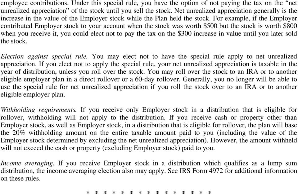 For example, if the Employer contributed Employer stock to your account when the stock was worth $500 but the stock is worth $800 when you receive it, you could elect not to pay the tax on the $300