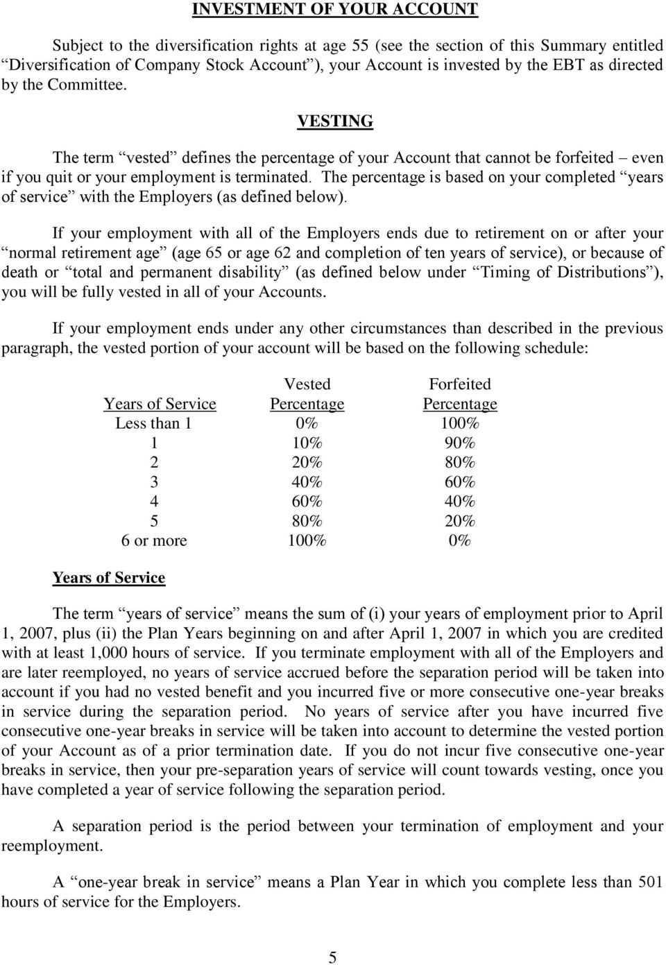 The percentage is based on your completed years of service with the Employers (as defined below).