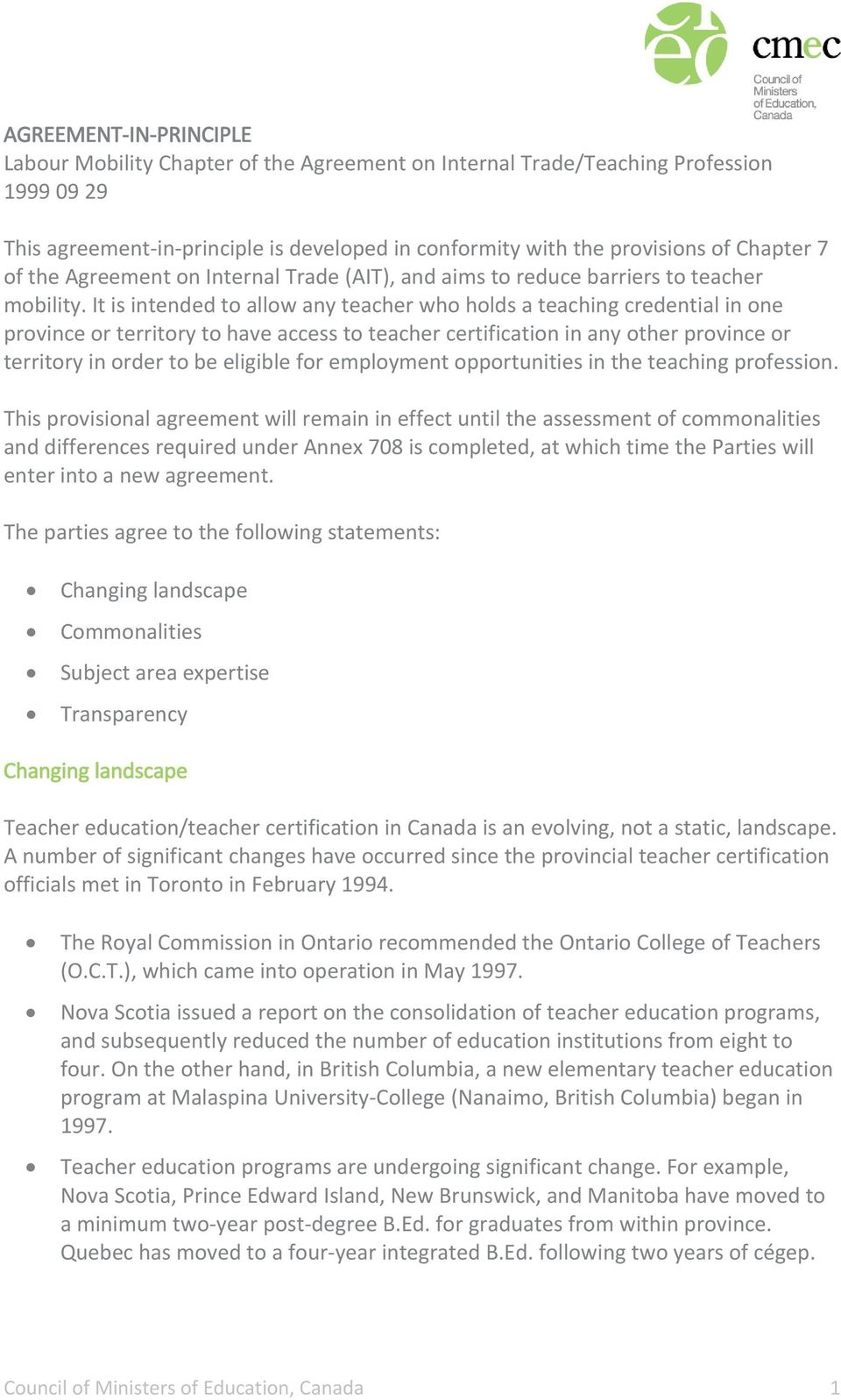 It is intended to allow any teacher who holds a teaching credential in one province or territory to have access to teacher certification in any other province or territory in order to be eligible for